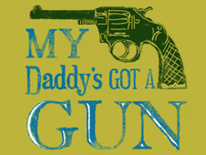 DADDY'S GOT A GUN T-Shirt Design by