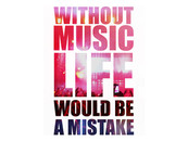 WITHOUT MUSIC LIFE WOULD BE A MISTAKE by mattw58