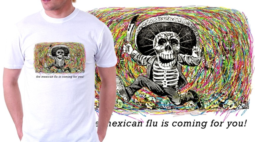 the mexican flu is coming for you!