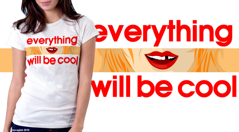 EVERYTHING will be cool