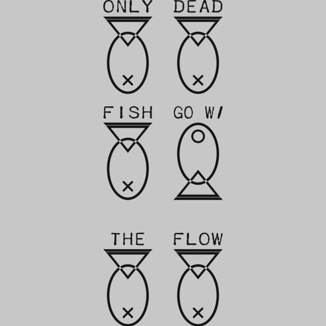 Only dead fish go with the flow t shirt by ferronalen for Only dead fish go with the flow