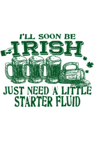 I'll Soon Be Irish Just Need St. Patrick's Day Beer