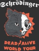 Schrodinger: Dead/Alive World Tour