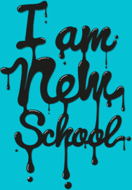 I am new school!