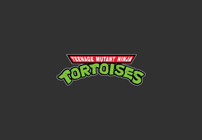 Teenage Mutant Ninja TORTOISES