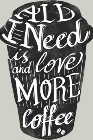 all I need is love (and more coffee)