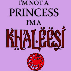 I'm not a princess, i'm a Khaleesi