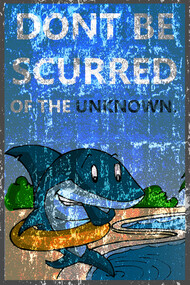 DONT BE SCURRED OF THE UNKNOWN