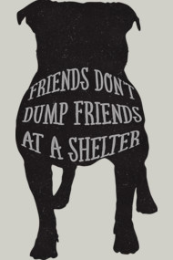 Friends Don't Dump Friends At A Shelter