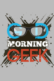 Good morning geek