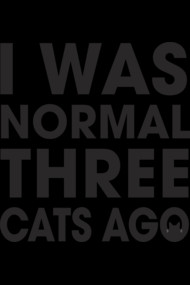 I Was Normal Three Cats Ago