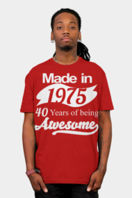MADE IN 1975 40 YEARS OF BEING AWESOME