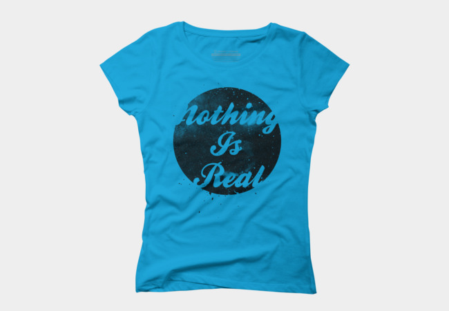Nothing is Real Women's T-Shirt