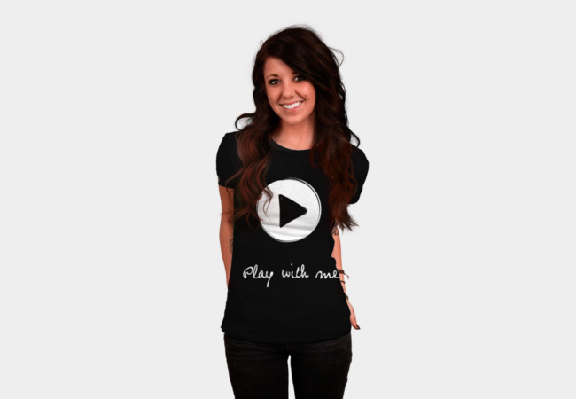 Play with me T-Shirt - Design By Humans