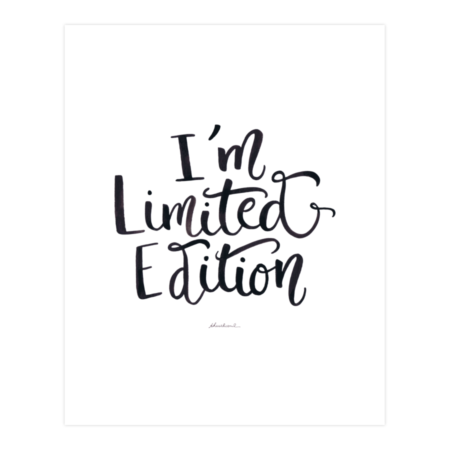 I'm not Weird —I'm Limited Edition!