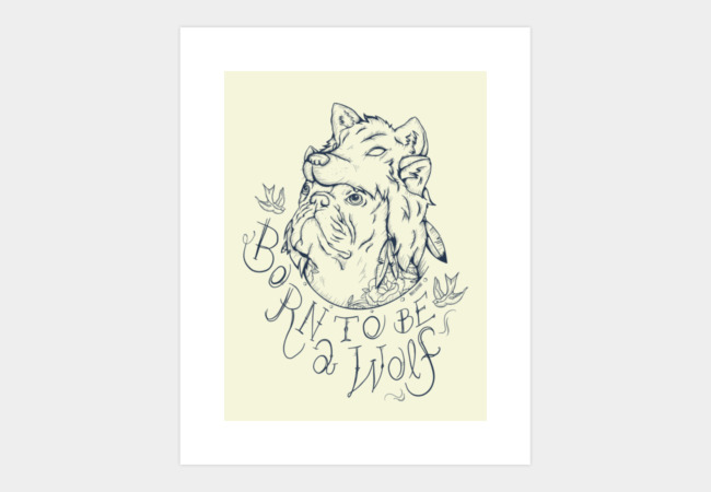 Born to be a Wolf Art Print - Design By Humans
