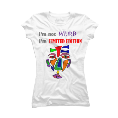 Funny I'm not weird I'm limited edition art