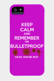 Keep Calm I'm Bulletproof