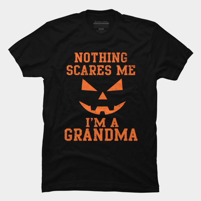91f0c3feee Nothing Scares Me I'm A Grandma Shirt Halloween Funny T Shirt By ...